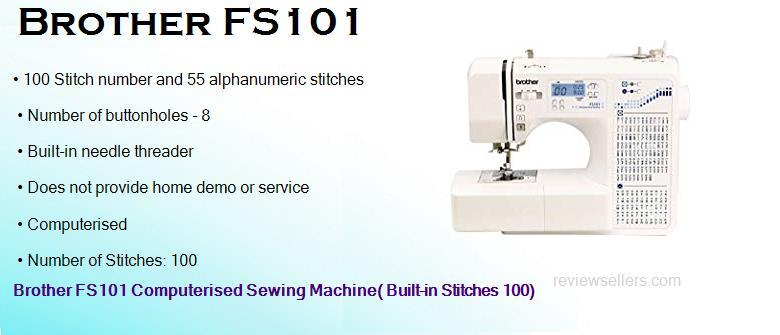 Brother FS101 Computerised 15.24 cm 850 SPM Horizontal 7 mm Sewing Machine( Built-in Stitches 100)